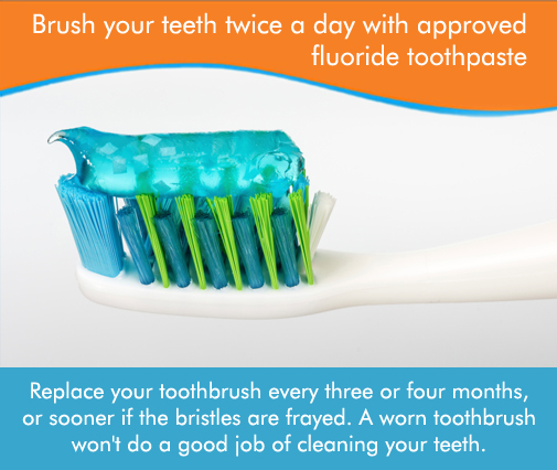 Maintain your oral health - Use an approved fluoride toothpaste to brush your teeth